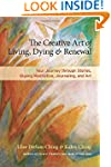 The Creative Art of Living, Dying, an...