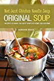 Not Just Chicken Noodle Soup: Original Soup Recipes to Make the Best Soups at Home This Autumn