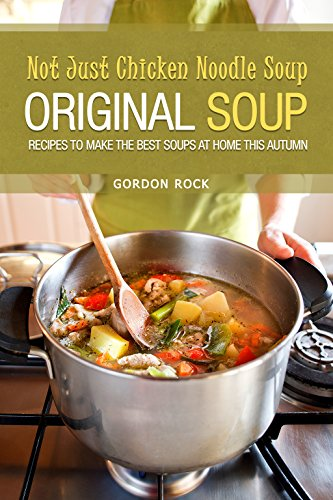 not-just-chicken-noodle-soup-original-soup-recipes-to-make-the-best-soups-at-home-this-autumn