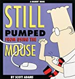 Still Pumped from Using the Mouse (0836210263) by Adams, Scott