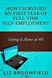 Liz Broomfield Going It Alone At 40: How I Survived My First Year Of Full-Time Self-Employment