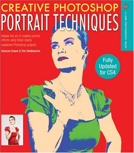 Creative Photoshop Portrait Techniques: Fully Updated for CS4 (A Lark Photography Book)