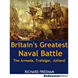 Britain's Greatest Naval Battle: The Armada, Trafalgar, Jutlandby Richard Freeman