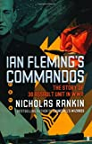 Nicholas Rankin Ian Fleming's Commandos: The Story of 30 Assault Unit in WWII