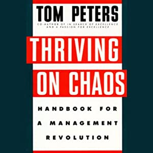 Thriving on Chaos: Handbook for a Management Revolution | [Tom Peters]