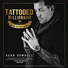 Tattooed Millionaire: Building the Club Tattoo Empire Audiobook by Sean Dowdell Narrated by Sean Dowdell