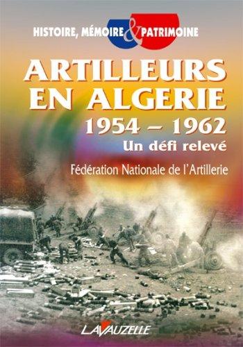 Artilleurs en Algérie 1954 - 1962 : Un défi relevé