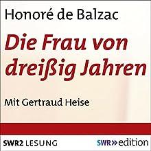 Die Frau von dreißig Jahren Hörbuch von Honoré de Balzac Gesprochen von: Gertraud Heise