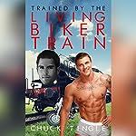 Trained by the Living Biker Train | Chuck Tingle