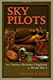 Sky Pilots: The Yankee Division Chaplains in World War I (The American Military Experience)