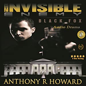The Invisible Enemy: Black Fox | [Anthony R. Howard]