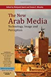 The New Arab Media: Technology, Image and Perception