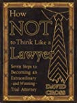 How NOT To Think Like a Lawyer:  Seve...