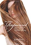 The Modern Rapunzel: Natural Secrets for Ending Hair Loss (and Other Miracles)