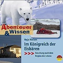 Im Königreich der Eisbären: Forschung nach dem Beginn des Lebens (Abenteuer & Wissen):  Hörbuch von Maja Nielsen Gesprochen von: Reinhard Firchow