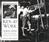 Kids at Work: Lewis Hine and the Crusade Against Child Labor (0395797268) by Freedman, Russell