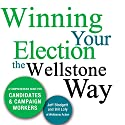 Winning Your Election the Wellstone Way: A Comprehensive Guide for Candidates and Campaign Workers (       UNABRIDGED) by Jeff Blodgett, Bill Lofy, Ben Goldfarb, Erik Peterson, Sujata Tejwani Narrated by Emil Nicholas Gallina