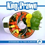 echange, troc King Prawn - Surrender to the Blender
