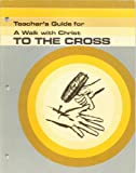 img - for Teacher's guide for A walk with Christ to the cross book / textbook / text book