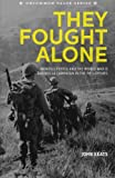 They Fought Alone: Wendell Fertig and the World War II Guerrilla Campaign in the Philippines