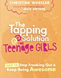 img - for The Tapping Solution for Teenage Girls: How to Stop Freaking Out and Keep Being Awesome book / textbook / text book