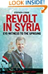Revolt in Syria: Eye-Witness to the U...