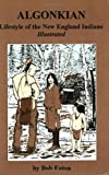img - for Algonkian: Lifestyle of the New England Indians Illustrated by Bob Eaton (1998-04-01) book / textbook / text book