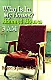 3 AM: Who Is In My House?: Haunted Houses