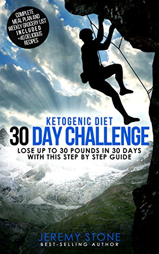 Ketogenic Diet: 30 Day Challenge - Lose Up to 30 Pounds Quickly and Easily by Jeremy Stone