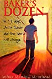 Baker's Dozen: In 13 Days, Justin Baker and the World Will Change (Fresh Voices series)