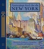 Spaziergänge durch das alte New York: Historische Gemälde, Postkarten, Fotografien und Stadtpläne