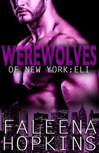 Faleena Hopkins - Werewolves of New York: Eli (Werewolves of... Book 2)