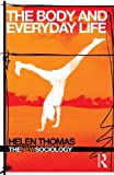 The Body and Everyday Life (The New Sociology) (0415331129) by Thomas, Helen
