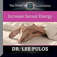 Increase Sexual Energy  by Dr. Lee Pulos Narrated by Dr. Lee Pulos