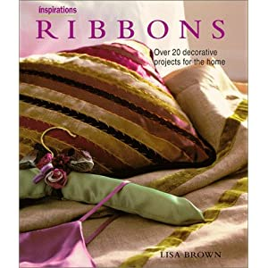 Ribbons: Over 20 Decorative Projects for the Home (Inspirations Series)