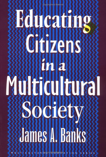 Educating Citizens in a Multicultural Society (Multicultural Education Series), Banks,James A.