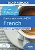 Edexcel International GCSE and Certificate French Teacher Resource and audio-CDs: Teacher Resource and Audio