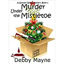 Murder Under the Mistletoe: A Summer Walsh Mystery, Book 1 Audiobook by Debby Mayne Narrated by Lisa Meadows