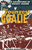 The Youngest Goalie: The Adventures of a Hockey Legend (The Warwick Sports Young Adult Novels Series)