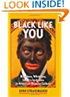 Black Like You: Blackface, Whiteface, Insult & Imitation in American Popular Culture