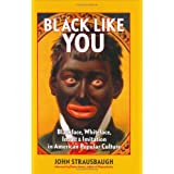 Black Like You: Blackface, Whiteface, Insult & Imitation in American Popular Culture ~ John Strausbaugh