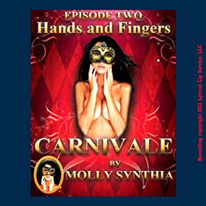 Hands and Fingers: Sara's First Threesome at Carnivale: Molly Synthia's Carnivale | [Molly Synthia]