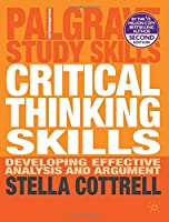Critical Thinking Skills : Developing Effective Analysis and Argument