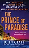 John Glatt The Prince of Paradise: The True Story of a Hotel Heir, His Seductive Wife, and a Ruthless Murder (St. Martin's True Crime Library)