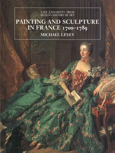 Painting and Sculpture in France, 1700-89 (Pelican History of Art)
