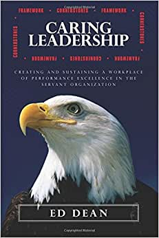 Caring Leadership: Creating And Sustaining A Workplace Of Performance Excellence In The Servant Organization