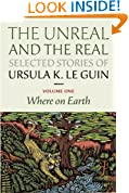 Unreal and the Real: Selected Stories, Volume One: Where on Earth