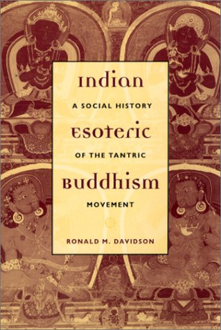 Indian Esoteric Buddhism: A Social History of the Tantric...