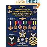 Complete Guide to United States Navy Medals, Badges and Insignia: World War II to Present
