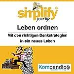 Simplify your life - Leben ordnen: Mit den richtigen Denkstrategien in ein neues Leben | Marion Küstenmacher,Werner Küstenmacher